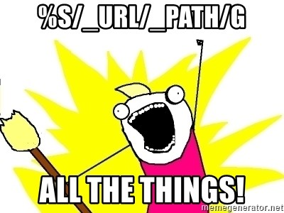X ALL THE THINGS - %s/_url/_path/g all the things!