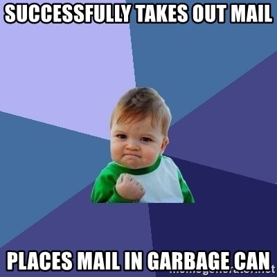 Success Kid - successfully takes out mail PLACES mail in garbage can