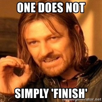 One Does Not Simply - One does not simply 'finish'