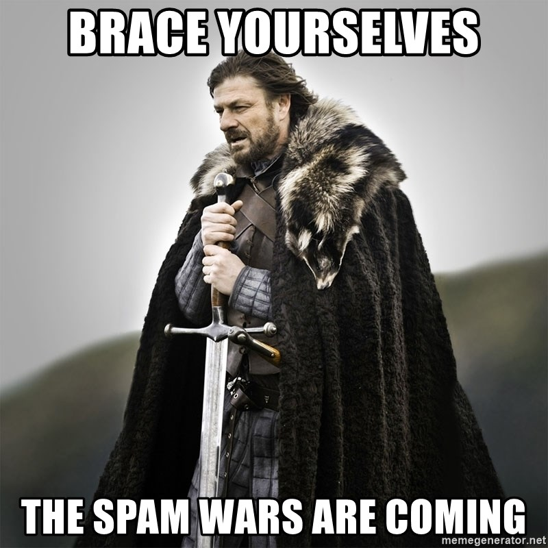 Game of Thrones - BRACE YOURSELVES THE SPAM WARS ARE COMING