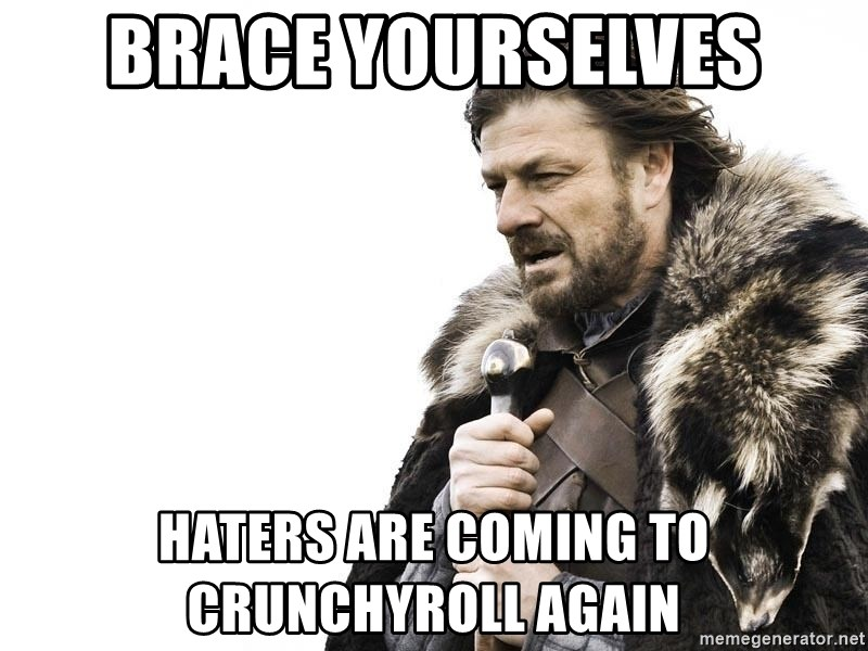 Winter is Coming - BRACE YOURSELVES haters are coming to crunchyroll again