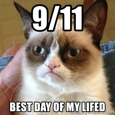 Grumpy Cat  - 9/11 BEST DAY OF MY LIFEd