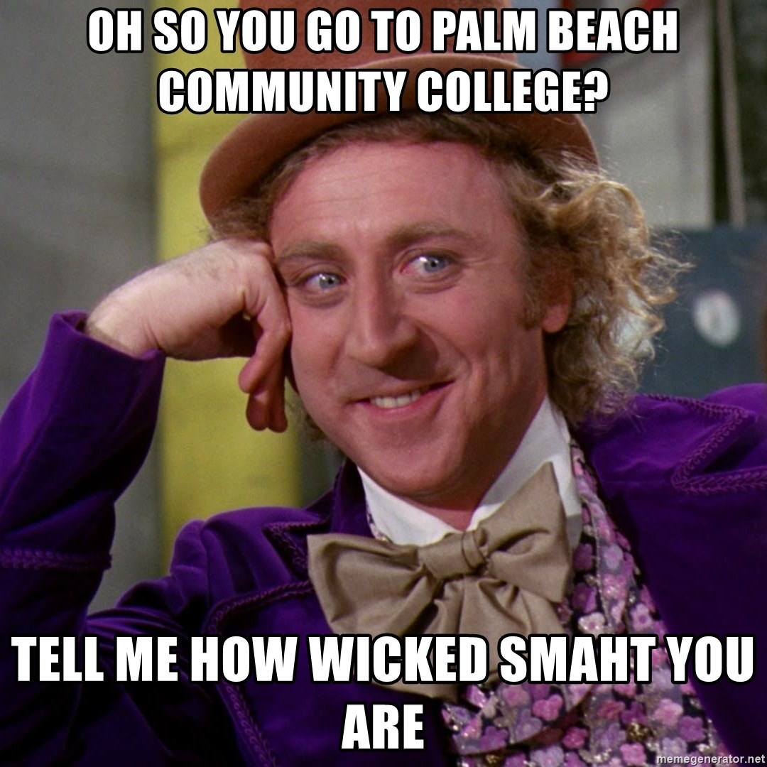 Willy Wonka - Oh so you go to palm beach community college? tell me how wicked smaht you are