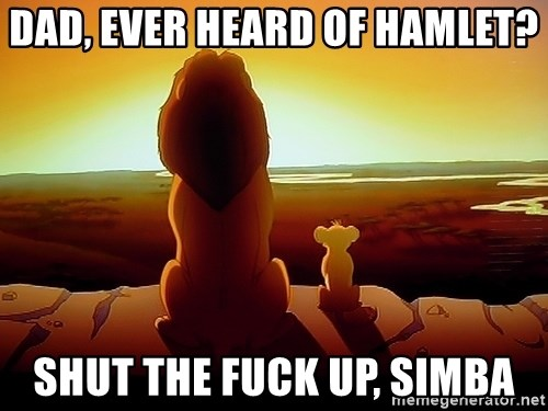 simba mufasa - Dad, ever heaRd of hamlet? Shut the fuck up, simba