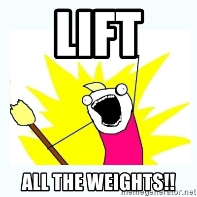 All the things - lift all the weights!!