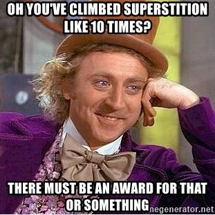 Willy Wonka - oh you've climbed superstition like 10 times? there must be an award for that or something