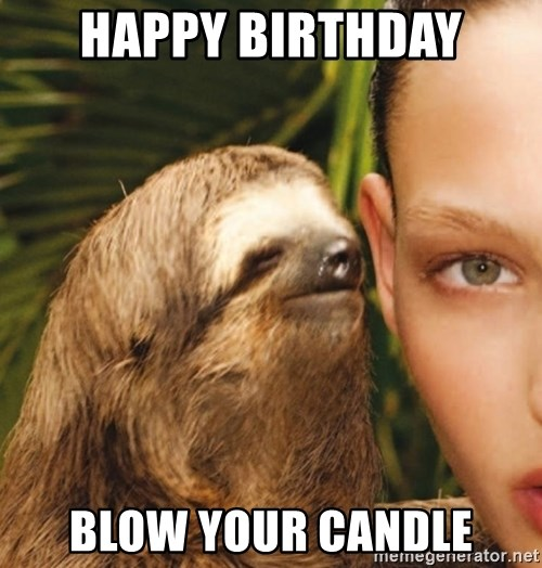 The Rape Sloth - happy birthday blow your candle