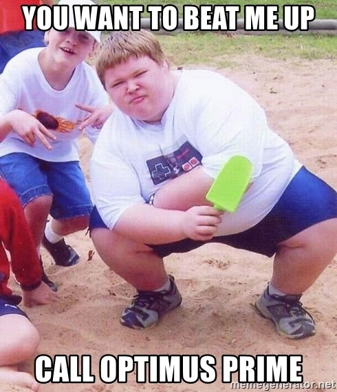 American Fat Kid - YOU WANT TO BEAT ME UP CALL OPTIMUS PRIME