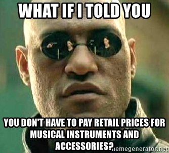 What if I told you / Matrix Morpheus - What if i told you you don't have to pay retail prices for musical instruments and accessories?