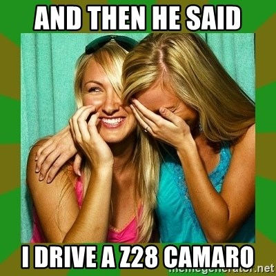 Laughing Girls  - And then he said I drive a z28 camaro