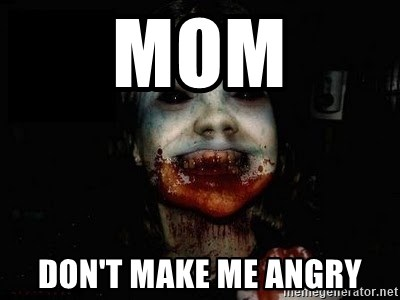 scary meme - mom don't make me angry
