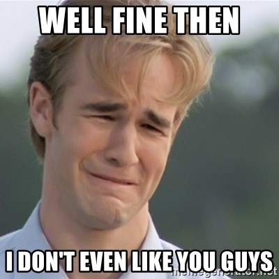 Dawson's Creek - Well finE then  I don't even like you guys