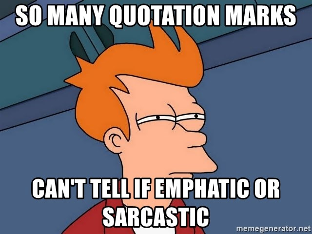 Futurama Fry - So many quotation marks can't tell if emphatic or sarcastic