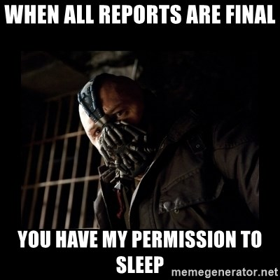 Bane Meme - When all reports are final you have my permission to sleep