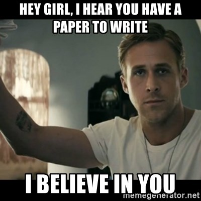 ryan gosling hey girl - Hey girl, I hear you have a paper to write I believe in you