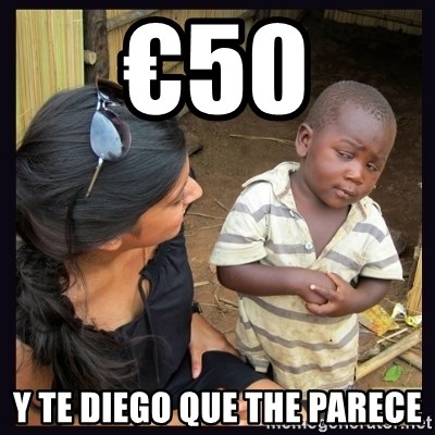 Skeptical third-world kid - €50 Y TE DIEGO QUE THE PARECE