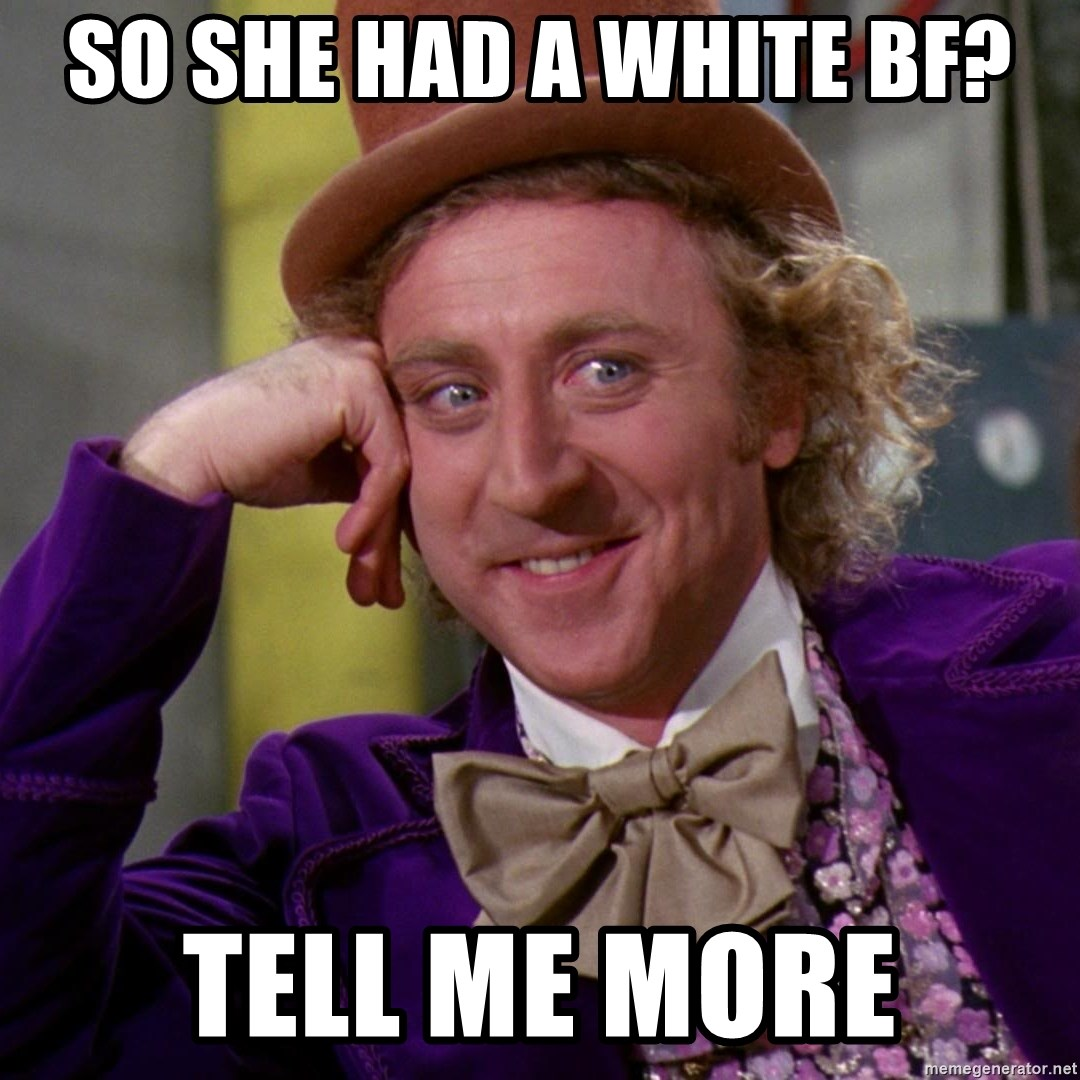 Willy Wonka - SO SHE HAD A WHITE BF? TELL ME MORE