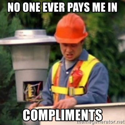 No One Ever Pays Me in Gum - NO ONE EVER PAYS ME IN COMPLIMENTS
