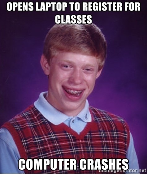 Bad Luck Brian - Opens Laptop to Register for classes Computer Crashes