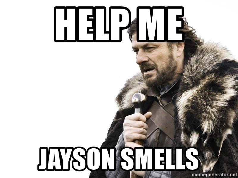 Winter is Coming - help me Jayson smells
