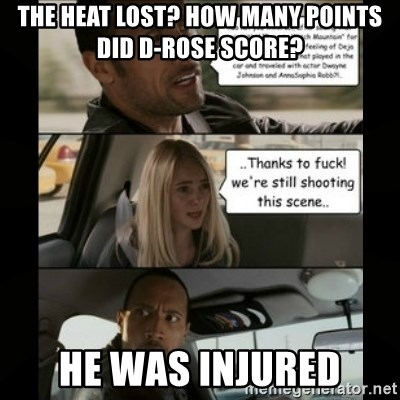 The Rock Driving Meme - the heat lost? how many points did D-Rose score? he was injured