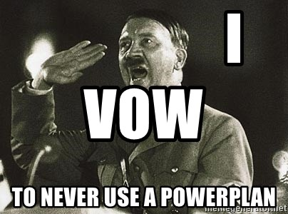 Adolf Hitler -                 I vow                 to never use a powerplan