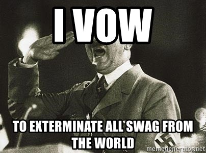 Adolf Hitler - I vow To exterminate all swAg from the world