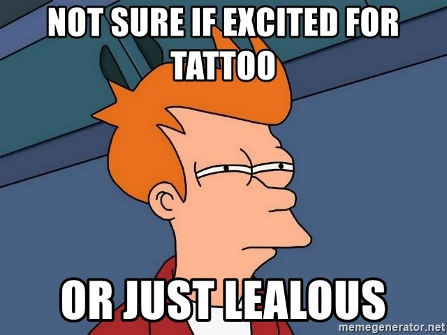 Futurama Fry - not sure if excited for tattoo or just lealous