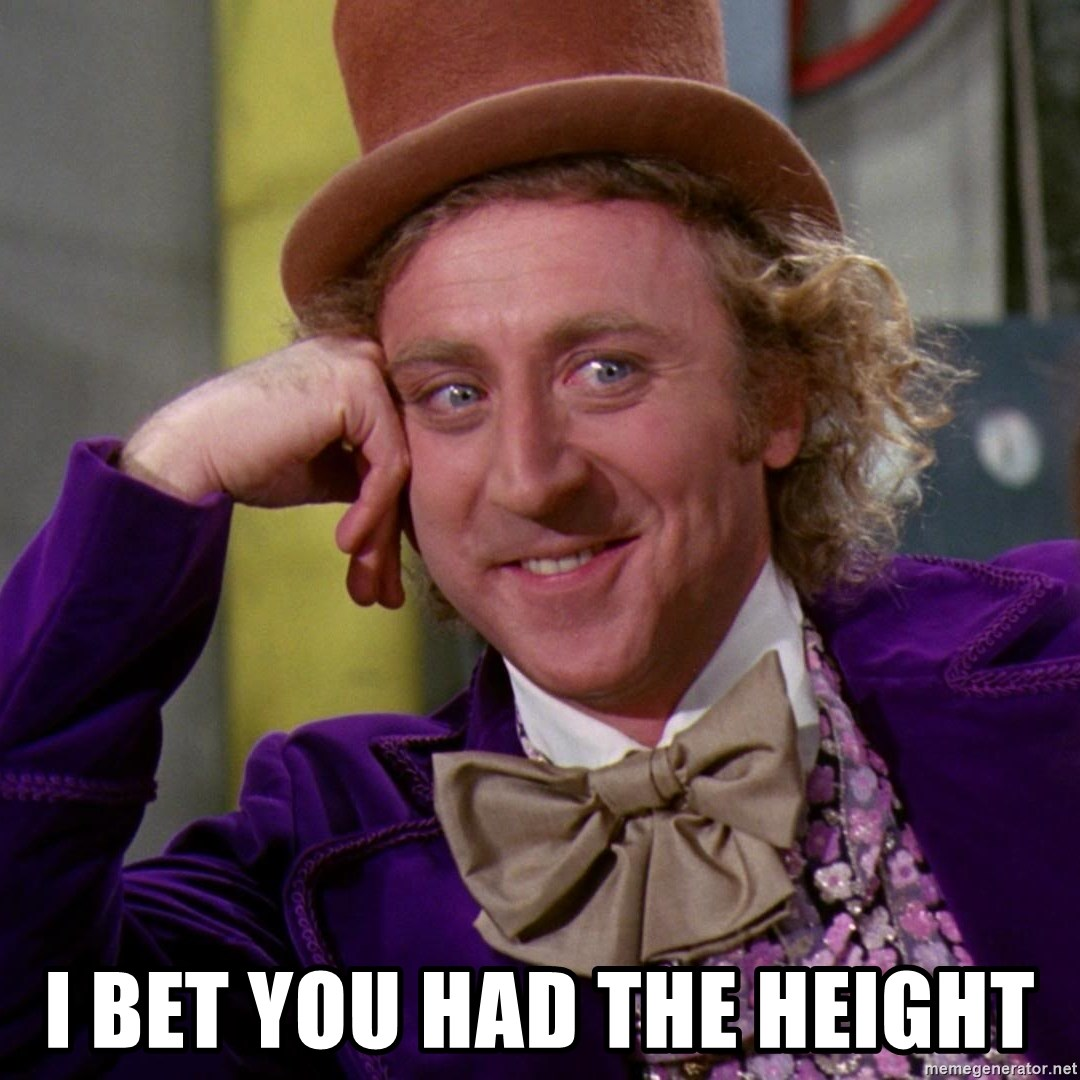 Willy Wonka -  i bet you had the height