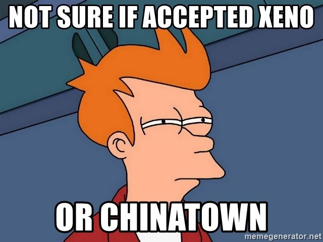 Futurama Fry - Not sure if accepted xeno or chinatown