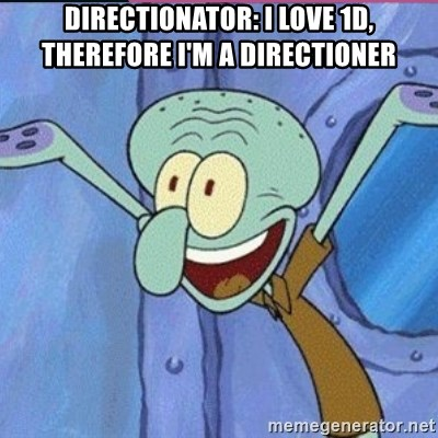 calamardo me vale - DIRECTIONATOR: I LOVE 1D, THEREFORE I'M A DIRECTIONER