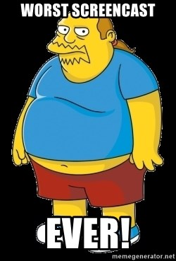 comic book guy - worst screencast ever!