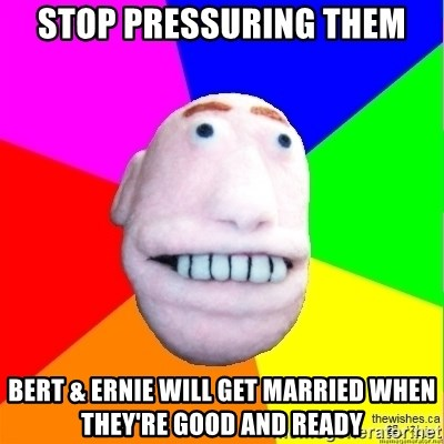 Earnestly Optimistic Advice Puppet - stop pressuring them Bert & Ernie will get married when they're good and ready