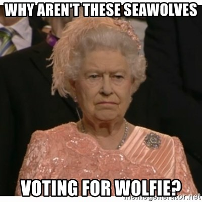 Unimpressed Queen - why aren't these seawolves voting for wolfie?