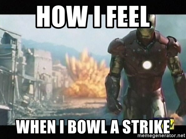 Iron man walks away - How I feel When I bowl a strike