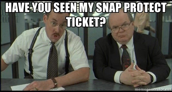 Office space - have you seen my snap pROTECT TICKET?