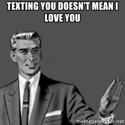 Correction Guy - TEXTING YOU DOESN'T MEAN I LOVE YOU