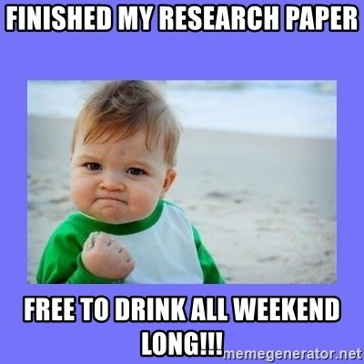 Baby fist - finished my research paper free to drink all weekend long!!!