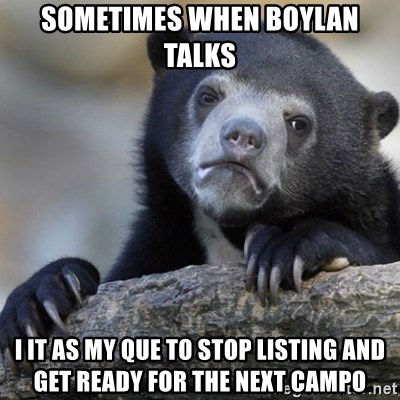 Confession Bear - Sometimes when Boylan talks  I it as my que to stop listing and get ready for the next campo