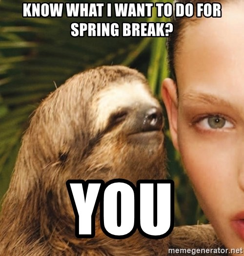 The Rape Sloth - Know what I want to do for spring break? You