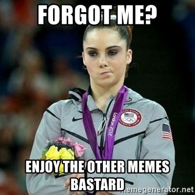 McKayla Maroney Not Impressed - forgot me? enjoy the other memes bastard