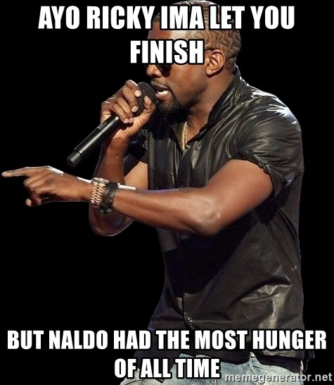 Kanye West - Ayo ricky ima let you finish  but naldo had the most hunger of all time