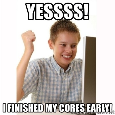 Computer kid - Yessss! i finished my cores early!