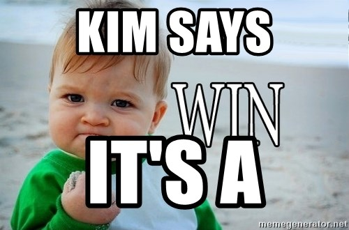 Win Baby - kim says it's a