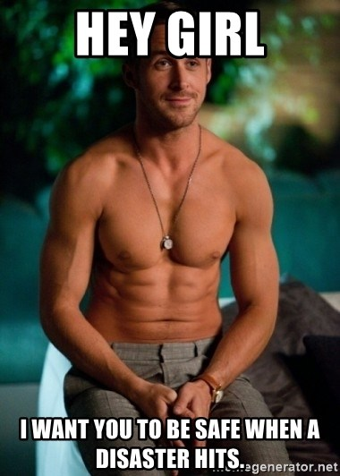 Shirtless Ryan Gosling - Hey Girl I want you to be Safe when a disaster hits.