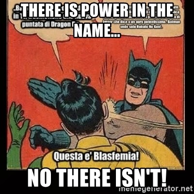 Batman Slap Robin Blasphemy - There is power in the name... No there isn't!