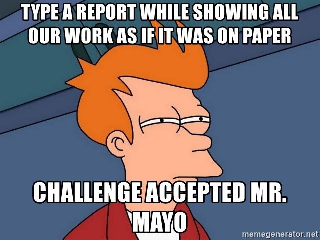Futurama Fry - Type a report while showing all our work as if it was on paper challenge accepted Mr. Mayo