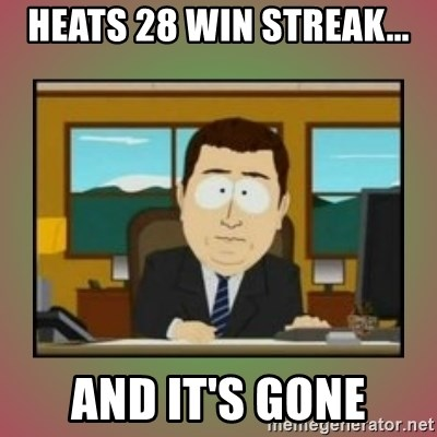 aaaand its gone - HEATS 28 WIN STREAK... AND IT'S GONE
