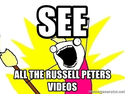 X ALL THE THINGS - see all the russell Peters videos
