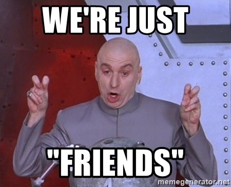 "Dr. Evil Air Quotes - We're just  ""Friends"""